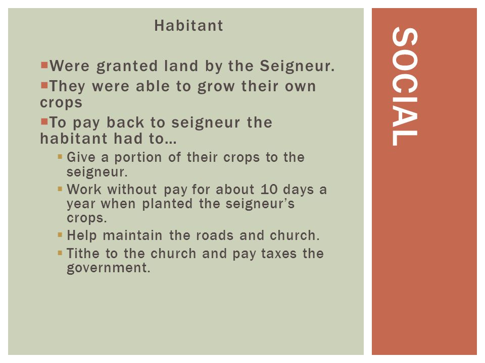 Social Habitant Were granted land by the Seigneur.