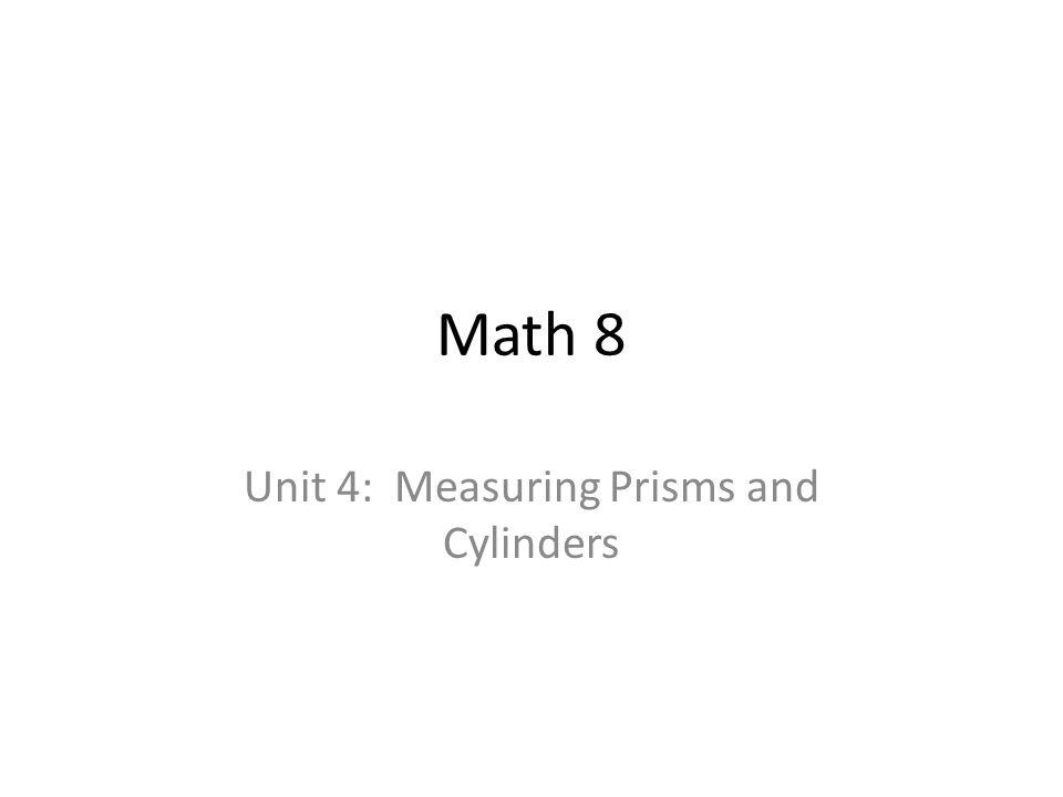 Unit 4: Measuring Prisms and Cylinders