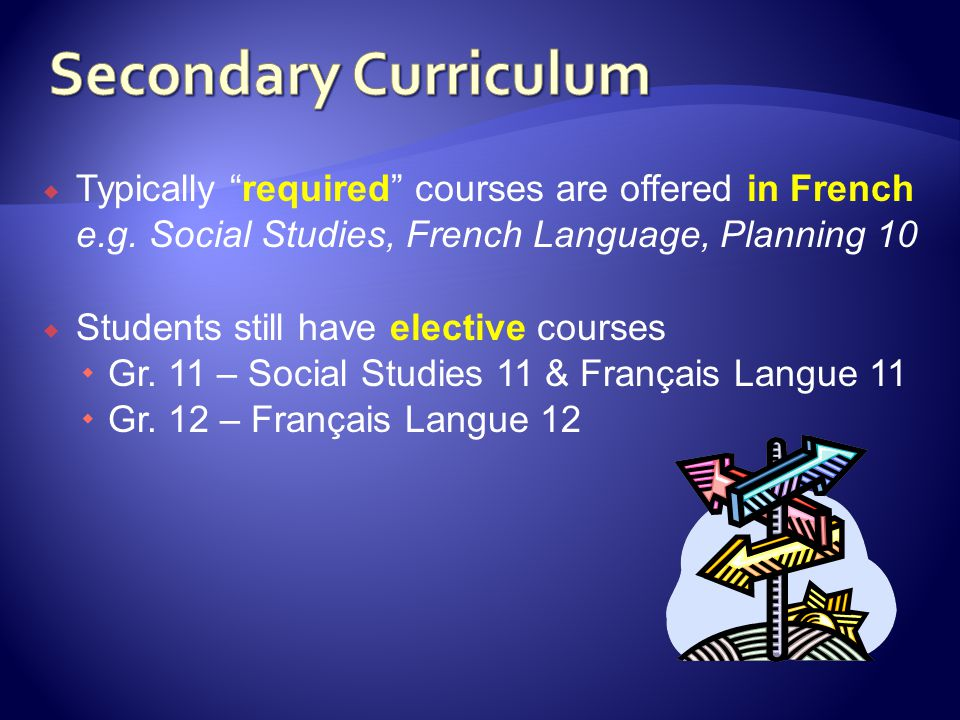 Secondary Curriculum Typically required courses are offered in French. e.g. Social Studies, French Language, Planning 10.