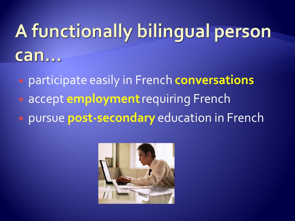 A functionally bilingual person can…