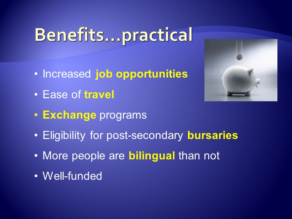 Benefits...practical Increased job opportunities Ease of travel