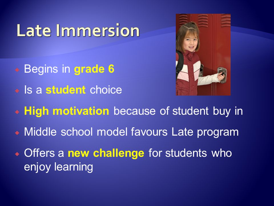 Late Immersion Begins in grade 6 Is a student choice