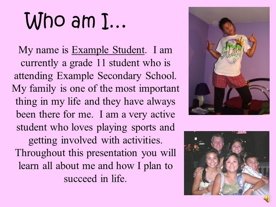 The Most Important Thing In Life Will Always Be Family: Who Am I… My Name Is Example Student. I Am Currently A