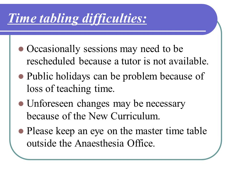 Time tabling difficulties: