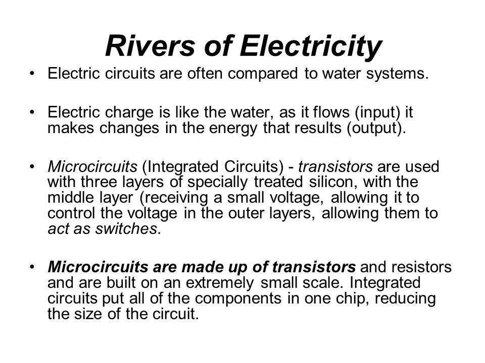 Rivers of Electricity Electric circuits are often compared to water systems.