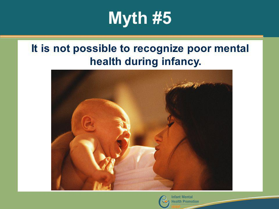 It is not possible to recognize poor mental health during infancy.
