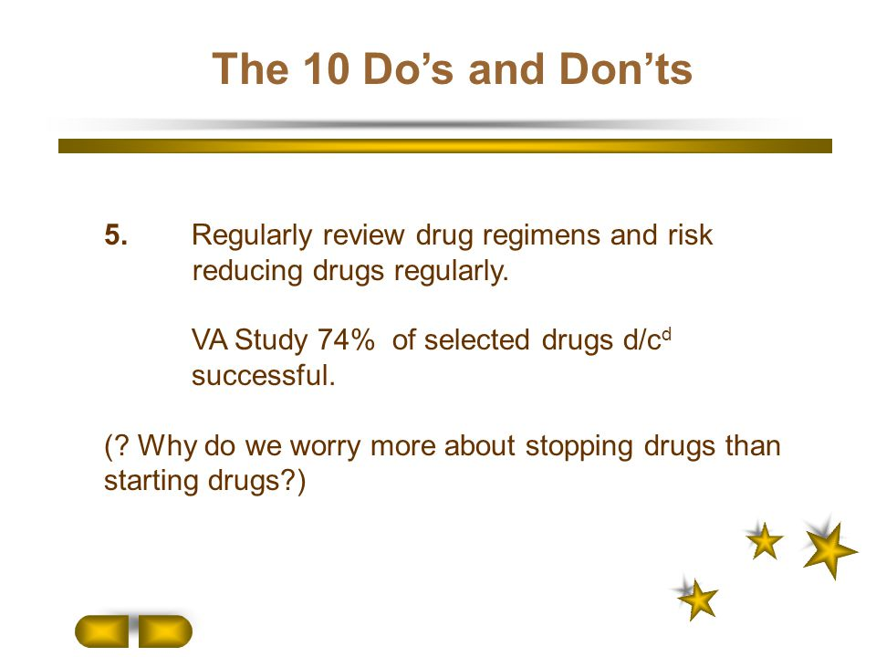 The 10 Do's and Don'ts 5. Regularly review drug regimens and risk