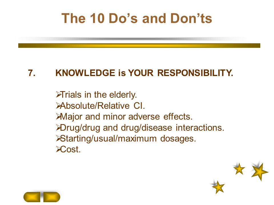 The 10 Do's and Don'ts 7. KNOWLEDGE is YOUR RESPONSIBILITY.