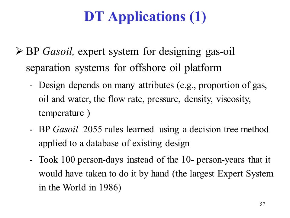DT Applications (1) BP Gasoil, expert system for designing gas-oil separation systems for offshore oil platform.