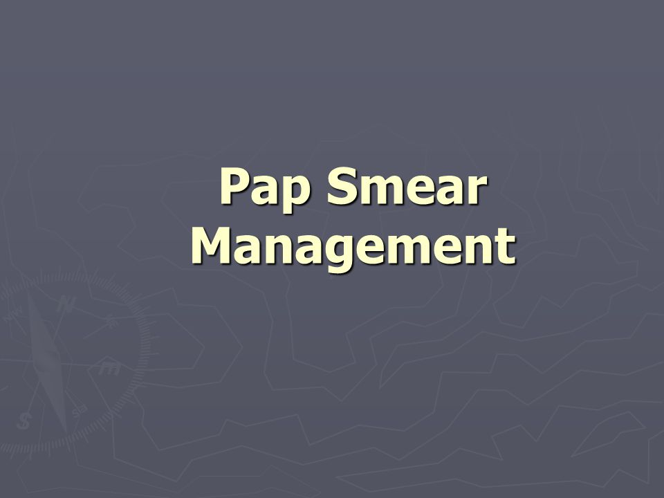 Pap Smear Management