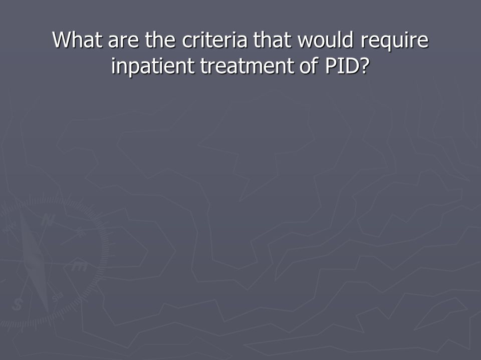 What are the criteria that would require inpatient treatment of PID