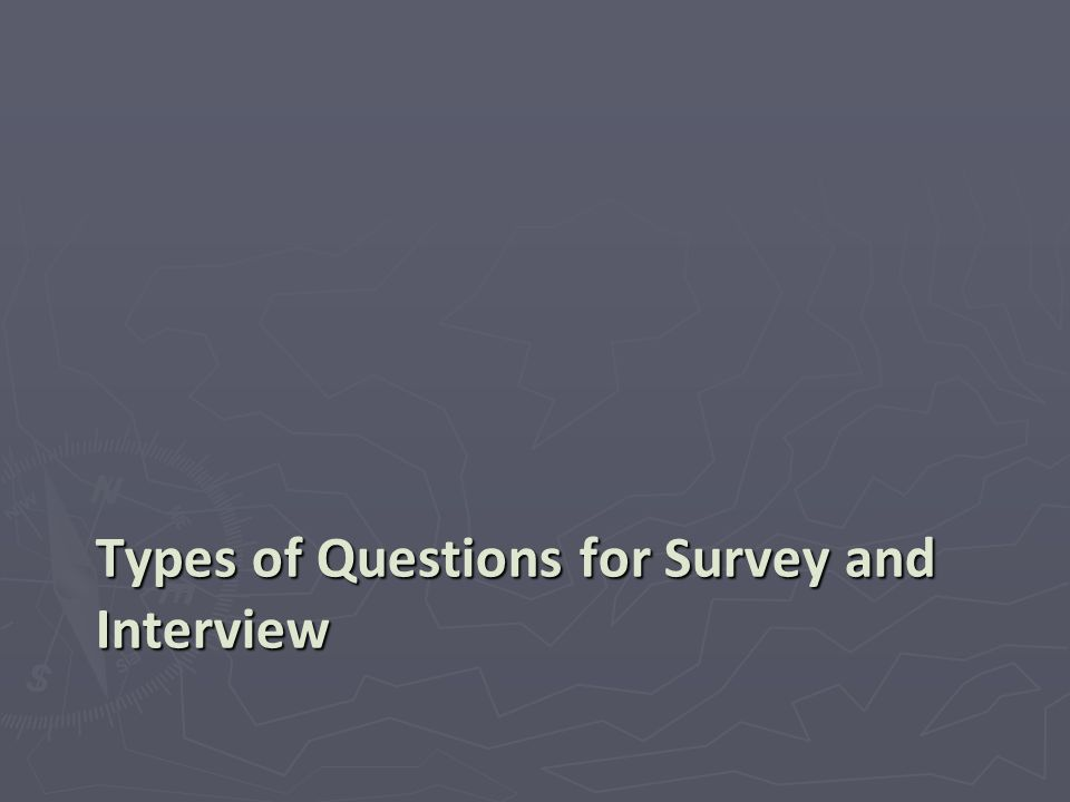 Types of Questions for Survey and Interview