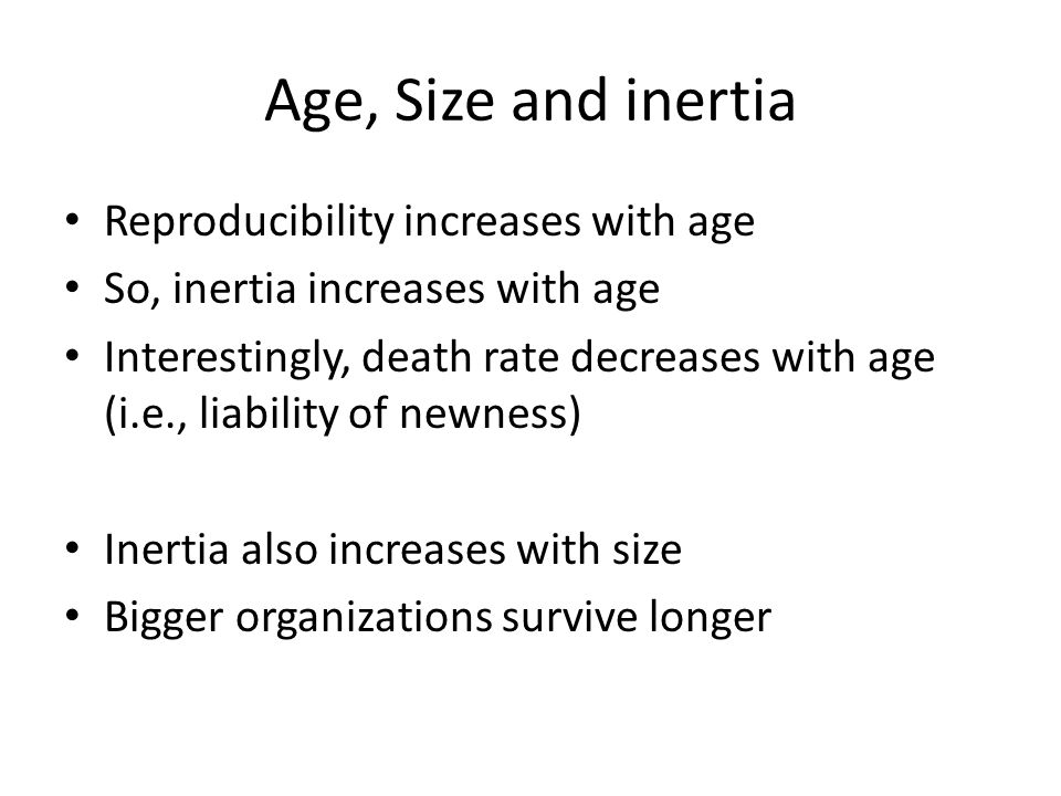 Age, Size and inertia Reproducibility increases with age