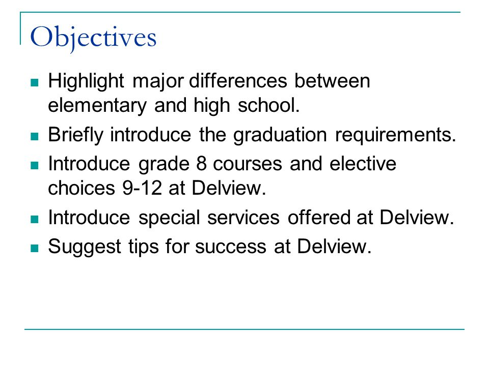 Objectives Highlight major differences between elementary and high school. Briefly introduce the graduation requirements.