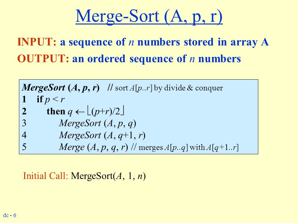 Merge-Sort (A, p, r) INPUT: a sequence of n numbers stored in array A