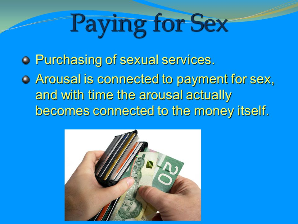 Paying for Sex Purchasing of sexual services.