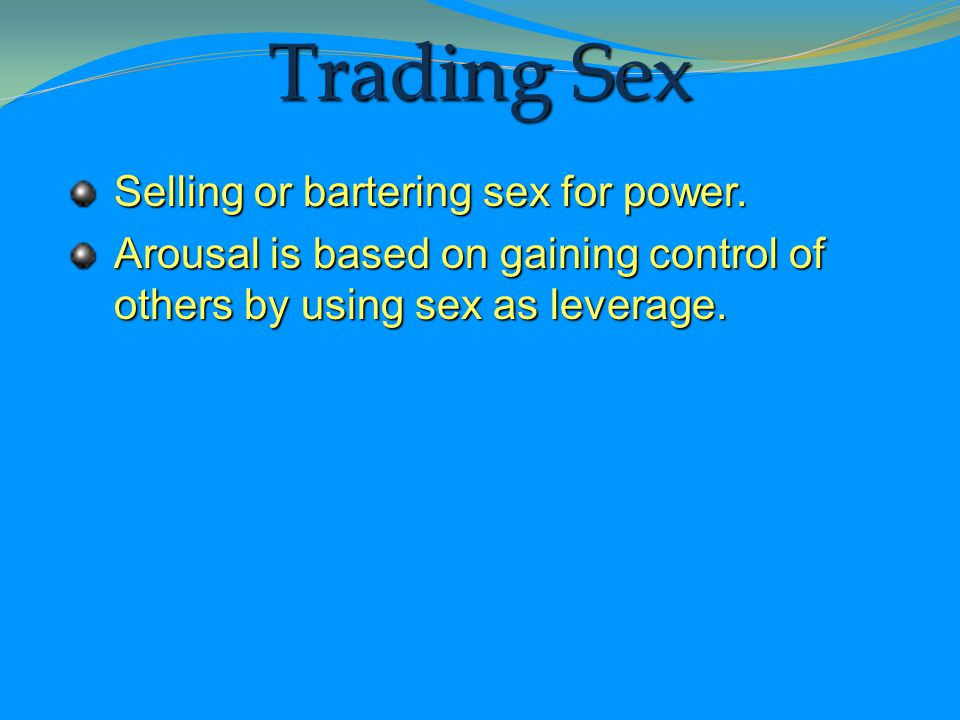 Trading Sex Selling or bartering sex for power.