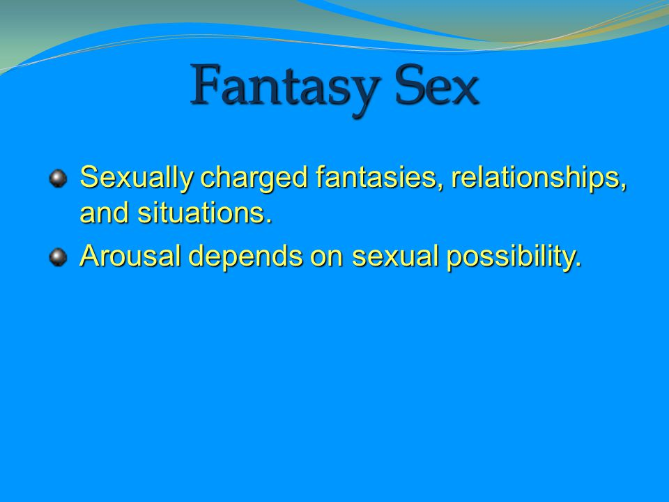 Fantasy Sex Sexually charged fantasies, relationships, and situations.