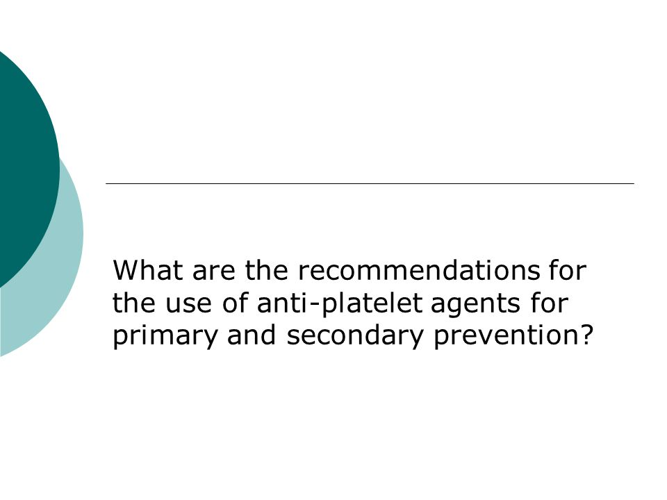 What are the recommendations for the use of anti-platelet agents for primary and secondary prevention