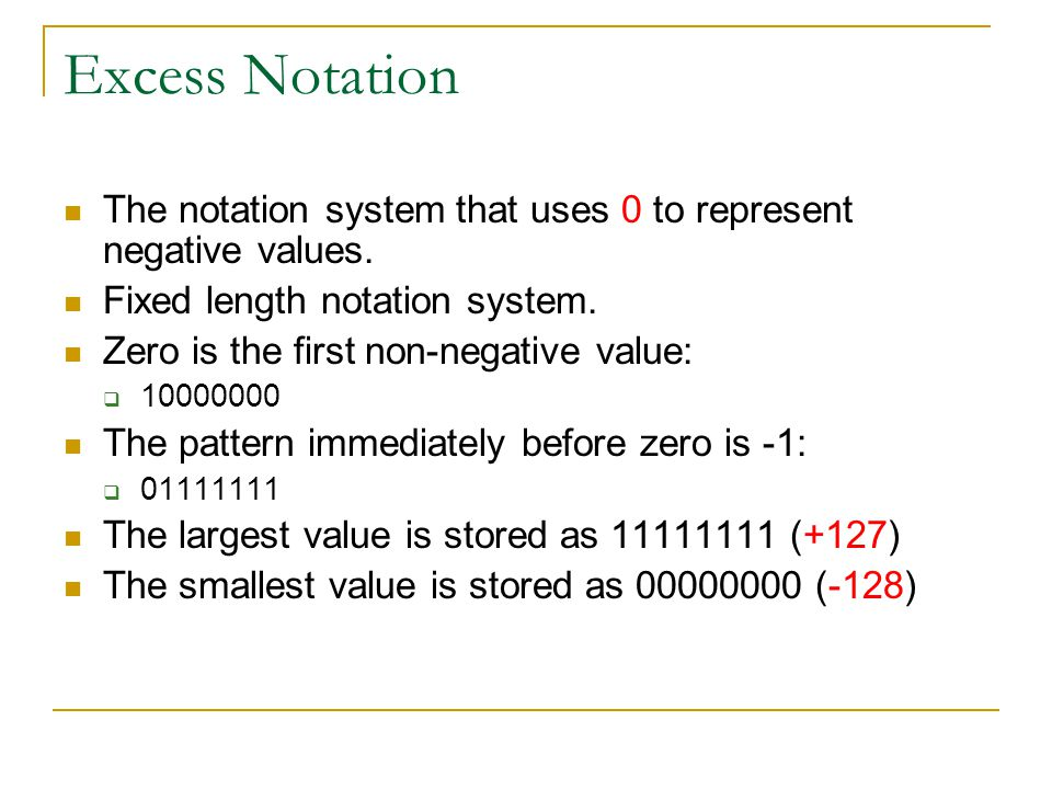 Excess Notation The notation system that uses 0 to represent negative values. Fixed length notation system.