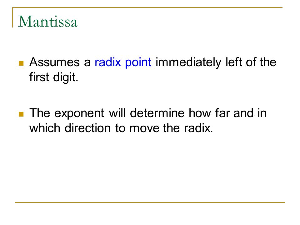 Mantissa Assumes a radix point immediately left of the first digit.
