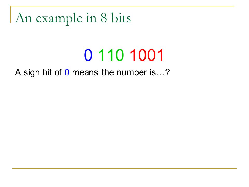 An example in 8 bits 0 110 1001 A sign bit of 0 means the number is…