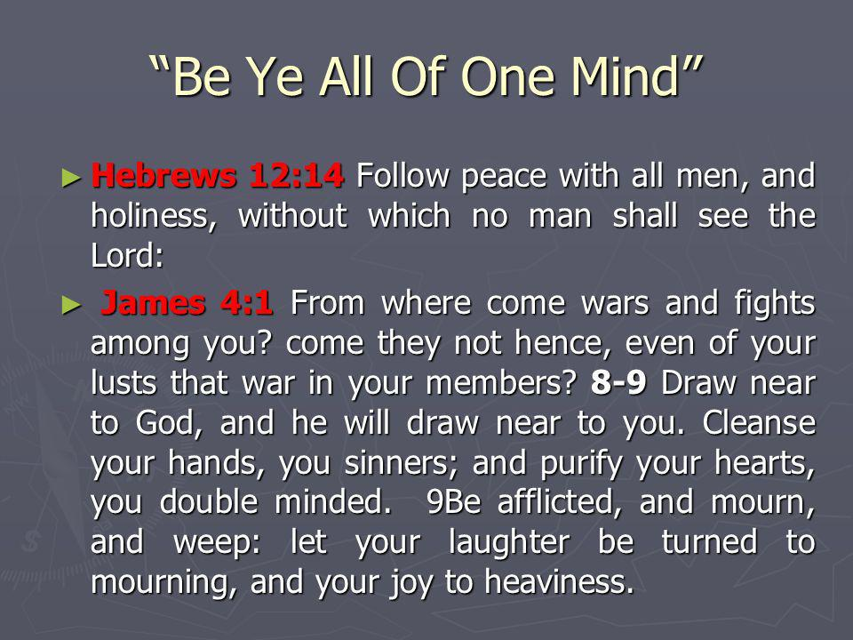 Be Ye All Of One Mind Hebrews 12:14 Follow peace with all men, and holiness, without which no man shall see the Lord: