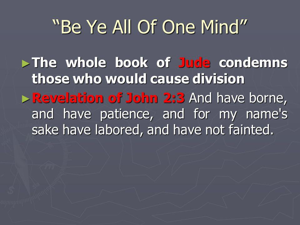 Be Ye All Of One Mind The whole book of Jude condemns those who would cause division.