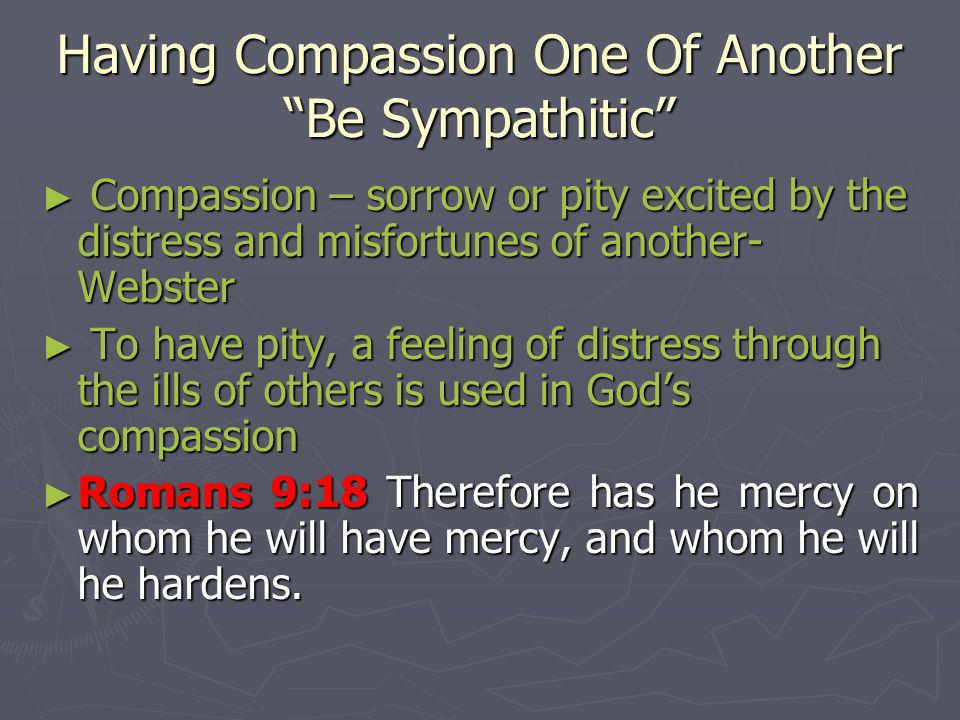 Having Compassion One Of Another Be Sympathitic