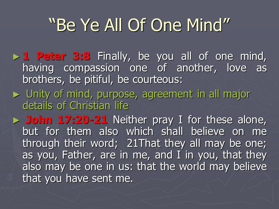 Be Ye All Of One Mind 1 Peter 3:8 Finally, be you all of one mind, having compassion one of another, love as brothers, be pitiful, be courteous: