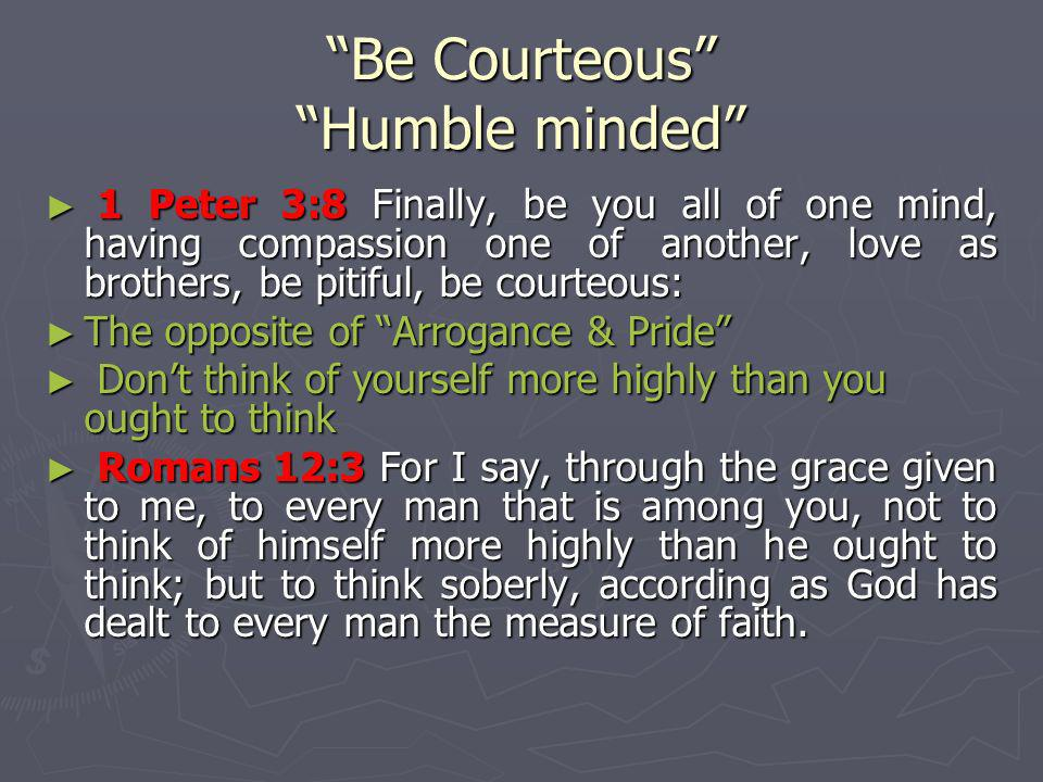 Be Courteous Humble minded