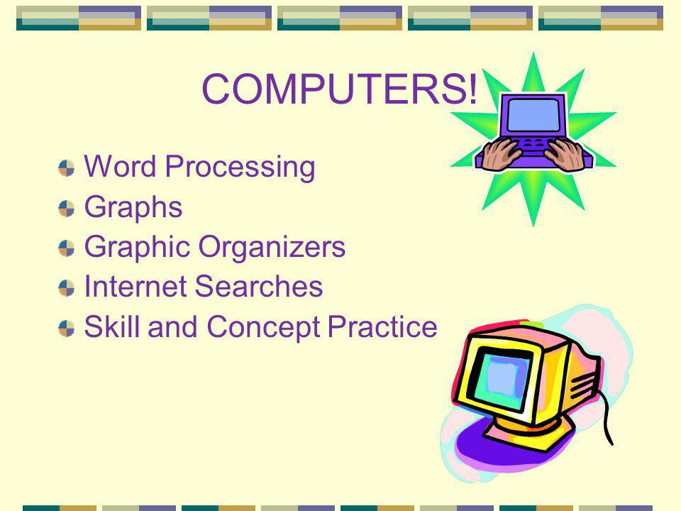 COMPUTERS! Word Processing Graphs Graphic Organizers Internet Searches