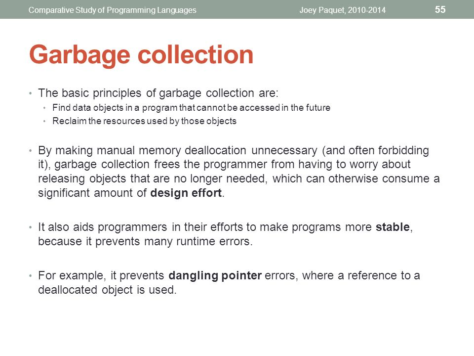 Garbage collection The basic principles of garbage collection are:
