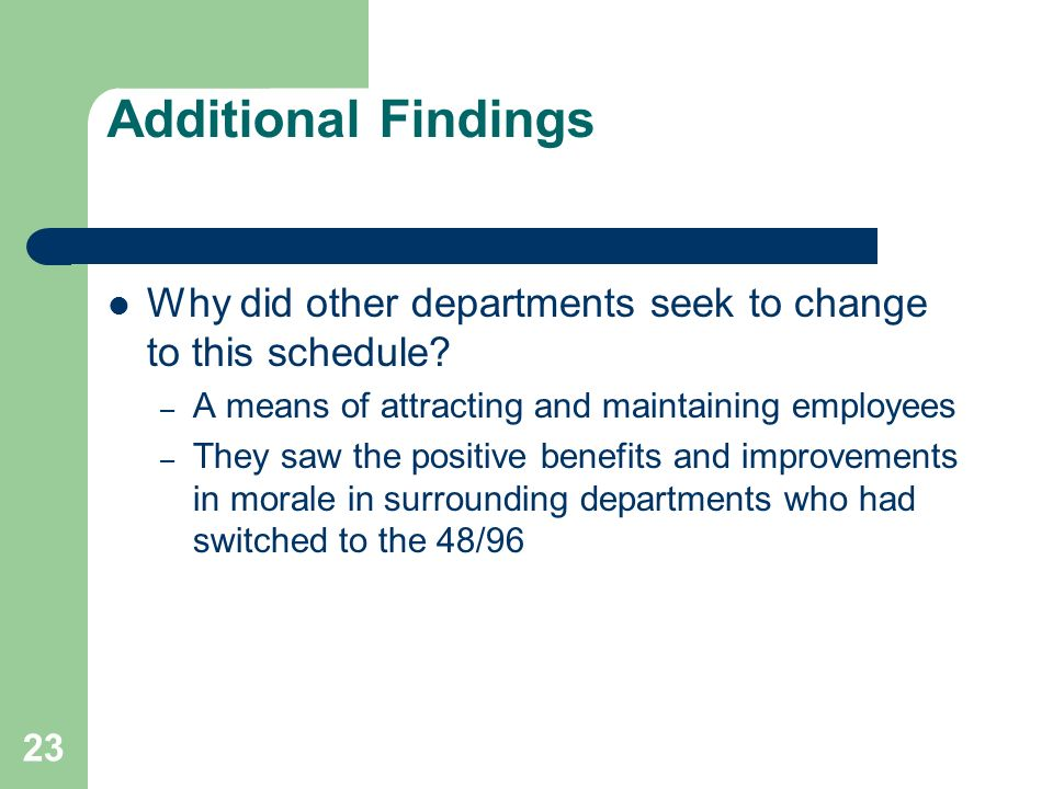 Additional Findings Why did other departments seek to change to this schedule A means of attracting and maintaining employees.