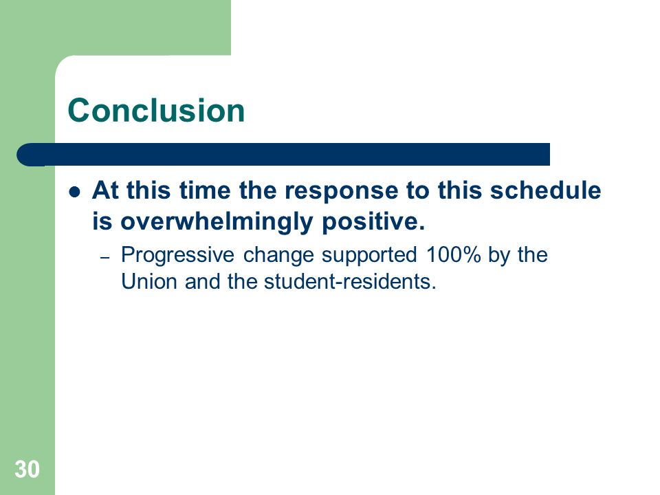 Conclusion At this time the response to this schedule is overwhelmingly positive.