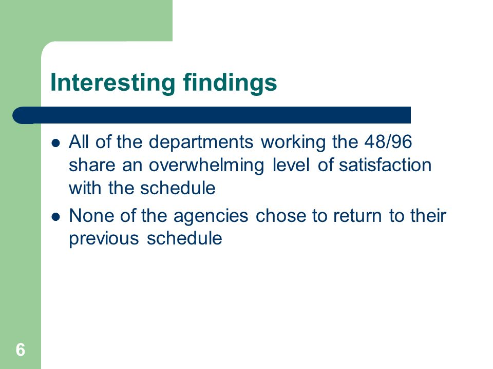 Interesting findings All of the departments working the 48/96 share an overwhelming level of satisfaction with the schedule.