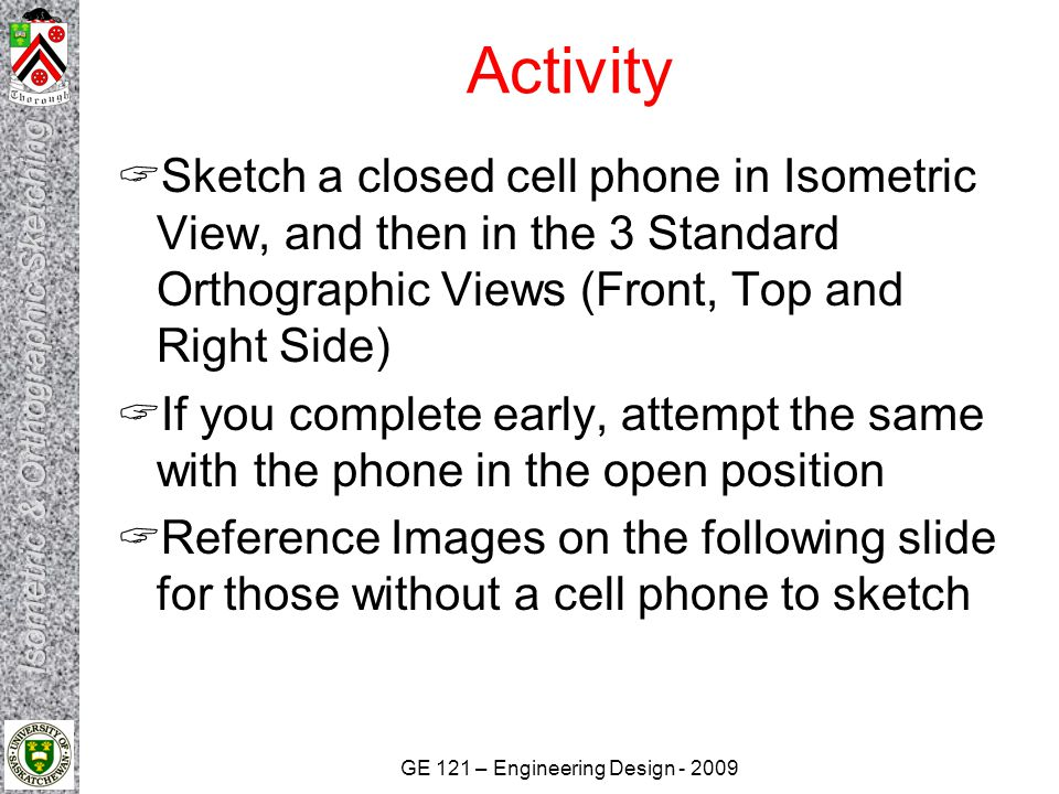 Activity Sketch a closed cell phone in Isometric View, and then in the 3 Standard Orthographic Views (Front, Top and Right Side)