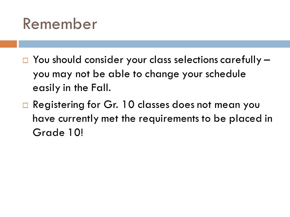 Remember You should consider your class selections carefully – you may not be able to change your schedule easily in the Fall.