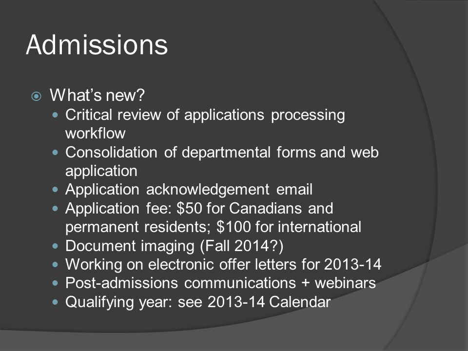 Admissions What's new Critical review of applications processing workflow. Consolidation of departmental forms and web application.