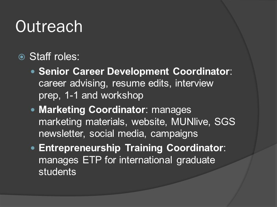Outreach Staff roles: Senior Career Development Coordinator: career advising, resume edits, interview prep, 1-1 and workshop.