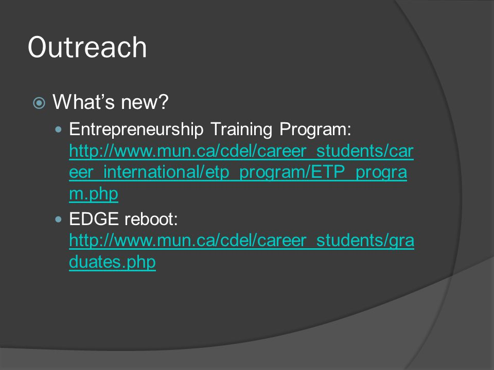 Outreach What's new Entrepreneurship Training Program: http://www.mun.ca/cdel/career_students/career_international/etp_program/ETP_program.php.