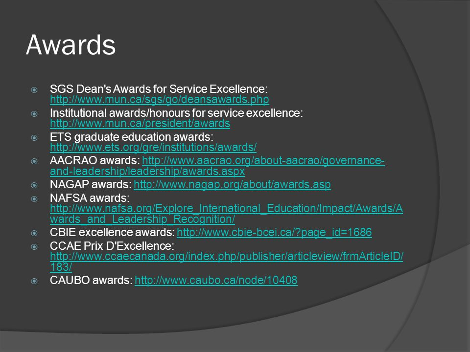 Awards SGS Dean s Awards for Service Excellence: http://www.mun.ca/sgs/go/deansawards.php.