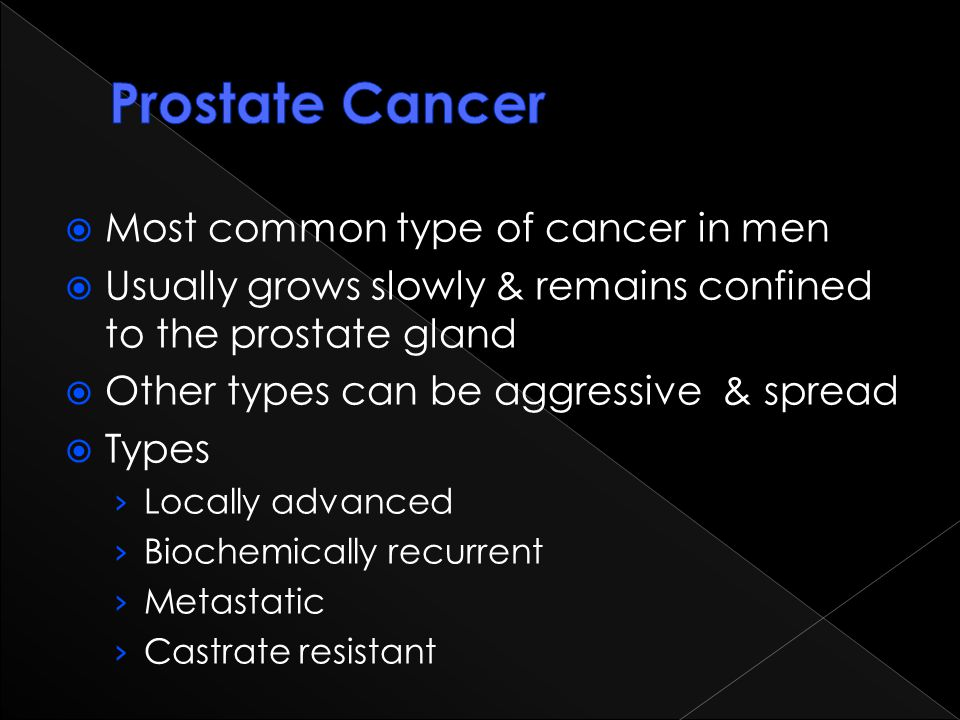 Prostate Cancer Most common type of cancer in men