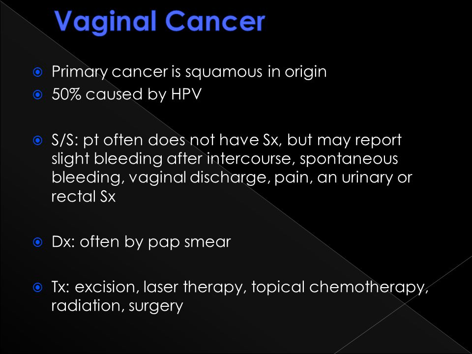 Vaginal Cancer Primary cancer is squamous in origin 50% caused by HPV