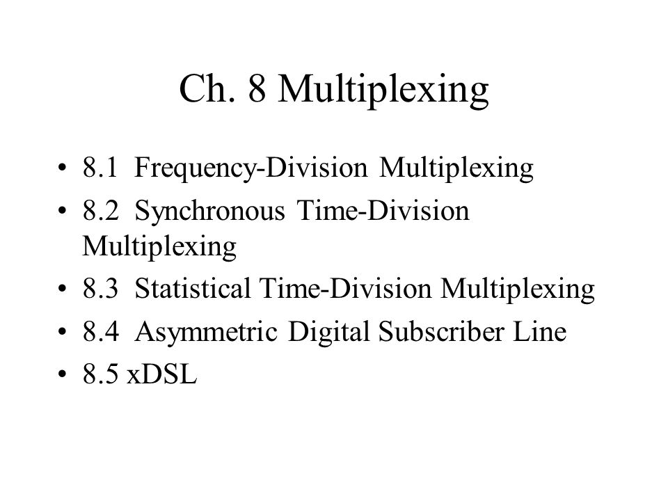 Ch. 8 Multiplexing 8.1 Frequency-Division Multiplexing