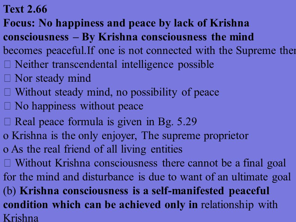 Text 2.66 Focus: No happiness and peace by lack of Krishna consciousness – By Krishna consciousness the mind.