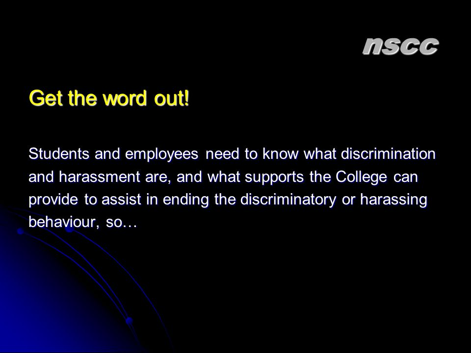 nscc Get the word out! Students and employees need to know what discrimination. and harassment are, and what supports the College can.