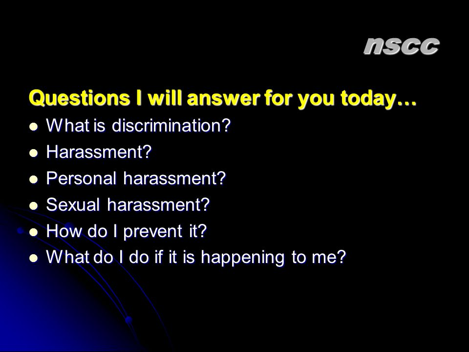 nscc Questions I will answer for you today… What is discrimination