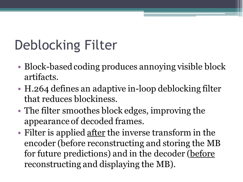 Deblocking Filter Block-based coding produces annoying visible block artifacts.