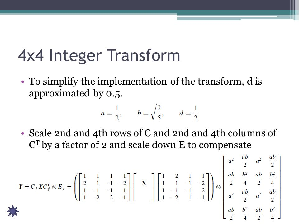 4x4 Integer Transform To simplify the implementation of the transform, d is approximated by 0.5.
